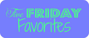 Five Friday Favorites