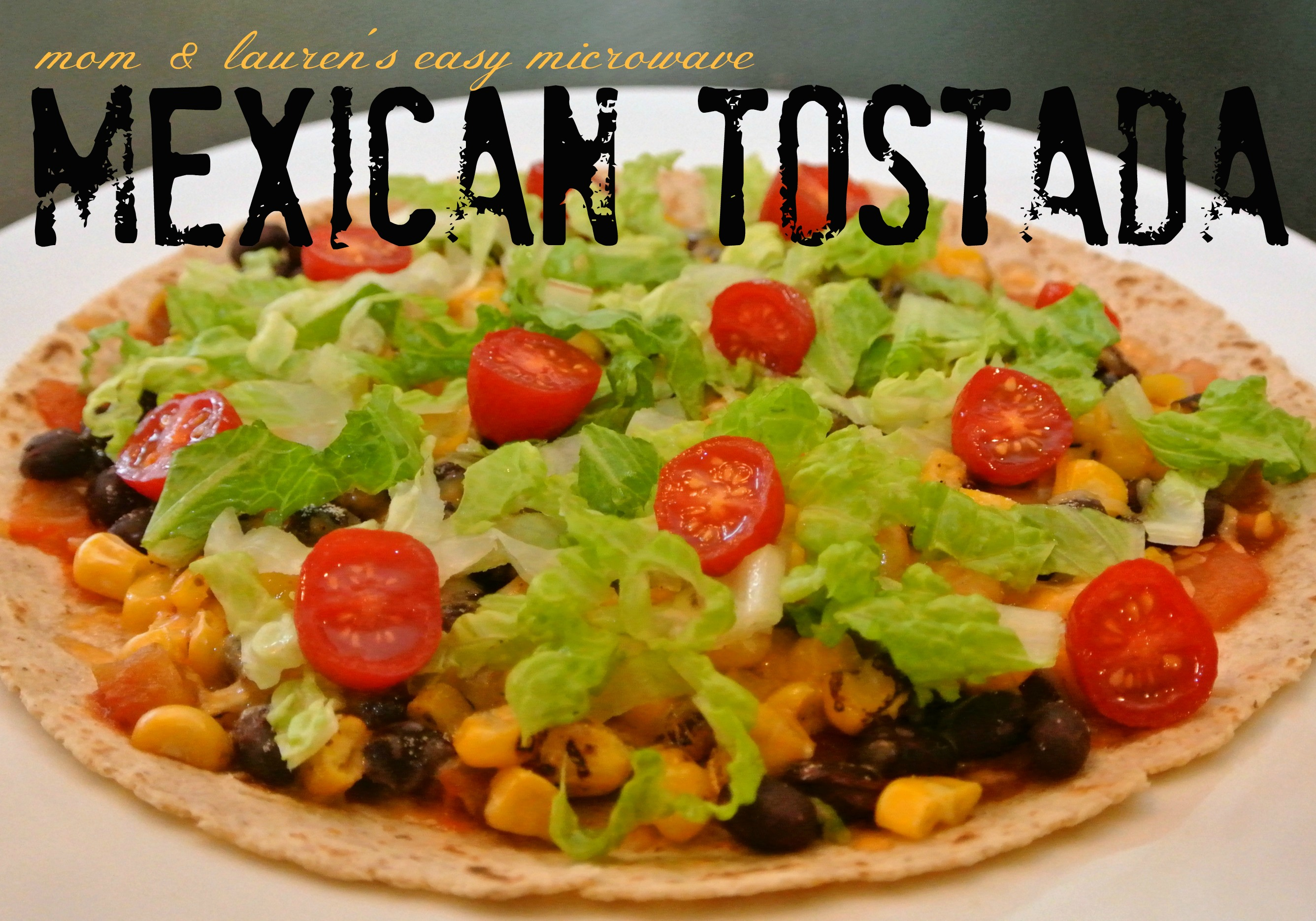 mom and lauren's easy microwave mexican tostada